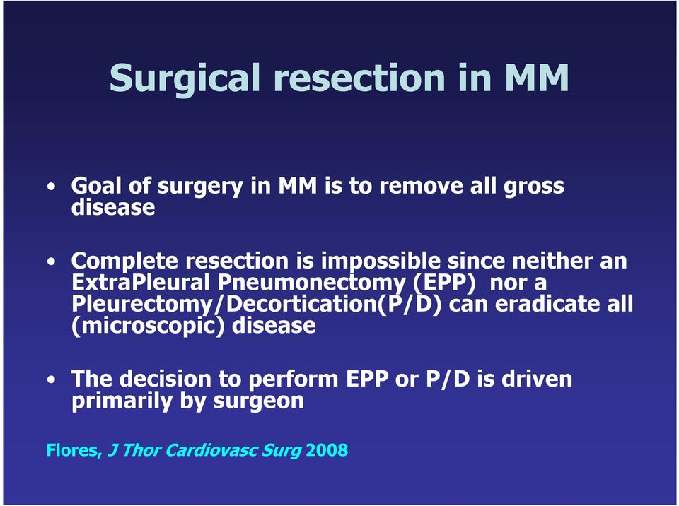 nor a Pleurectomy/Decortication(P/D) can eradicate all (microscopic) disease The
