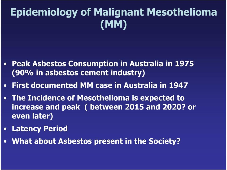 1947 The Incidence of Mesothelioma is expected to increase and peak ( between 2015