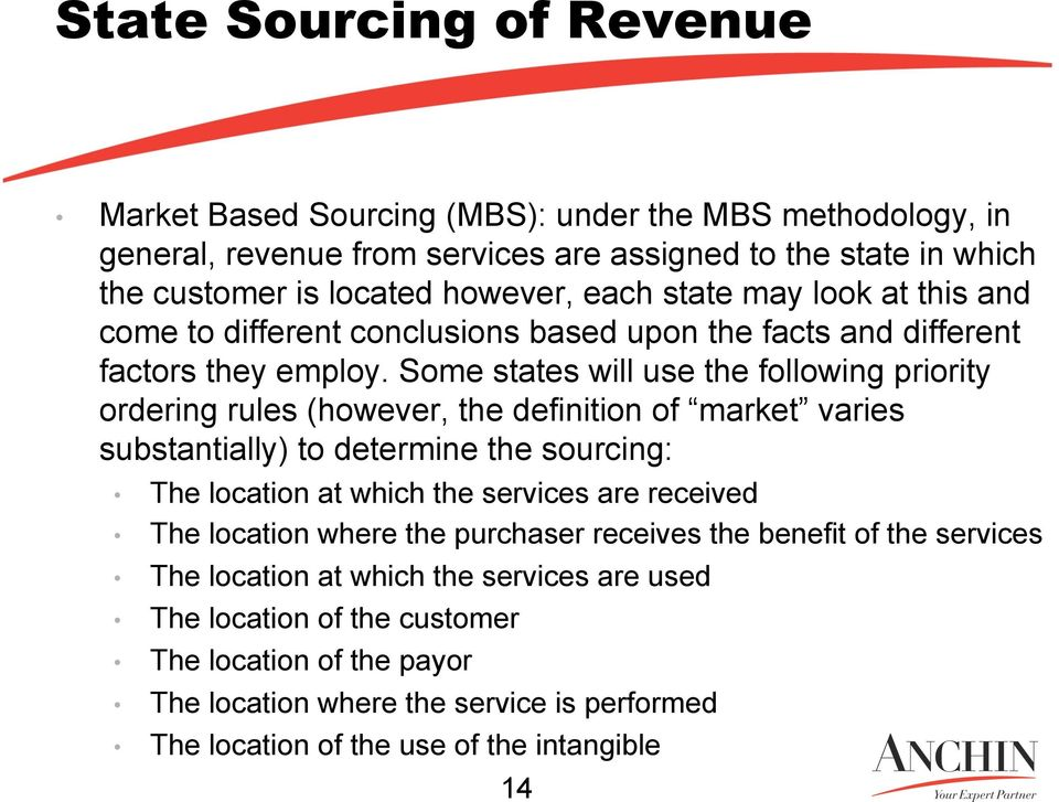 Some states will use the following priority ordering rules (however, the definition of market varies substantially) to determine the sourcing: The location at which the services are