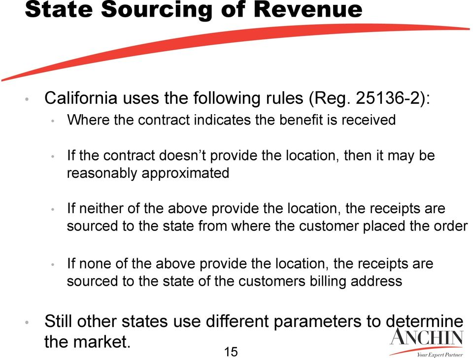 reasonably approximated If neither of the above provide the location, the receipts are sourced to the state from where the customer