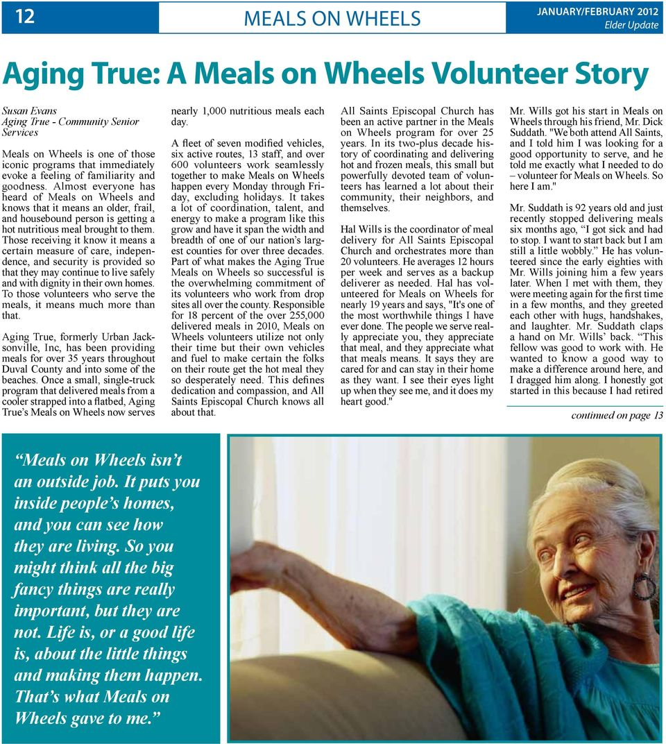 Almost everyone has heard of Meals on Wheels and knows that it means an older, frail, and housebound person is getting a hot nutritious meal brought to them.