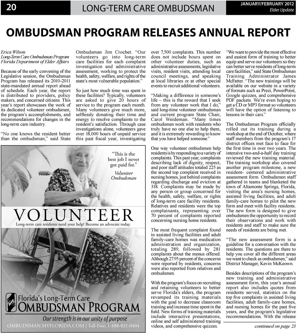 This year s report showcases the work of its dedicated volunteer ombudsmen, the program s accomplishments, and recommendations for changes in the long-term care industry.