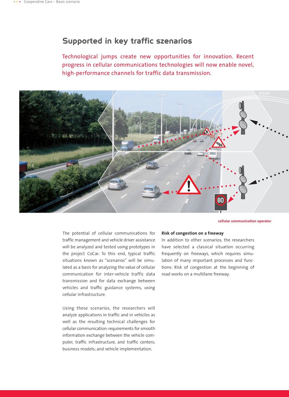 cellular communication operator The potential of cellular communications for traffic management and vehicle driver assistance will be analyzed and tested using prototypes in the project CoCar.
