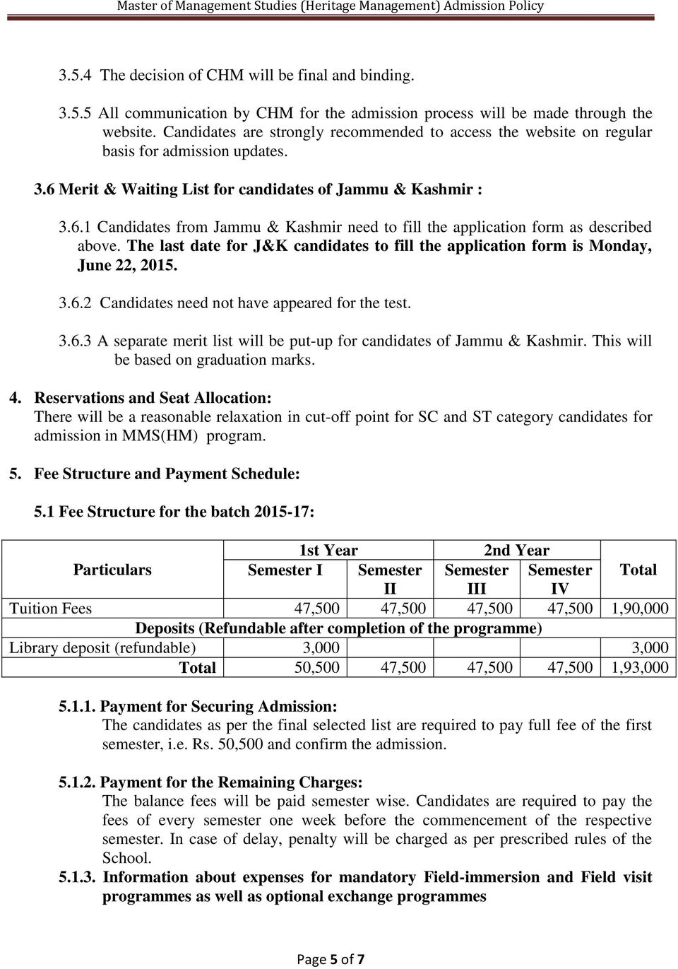 The last date for J&K candidates to fill the application form is Monday, June 22, 2015. 3.6.2 Candidates need not have appeared for the test. 3.6.3 A separate merit list will be put-up for candidates of Jammu & Kashmir.
