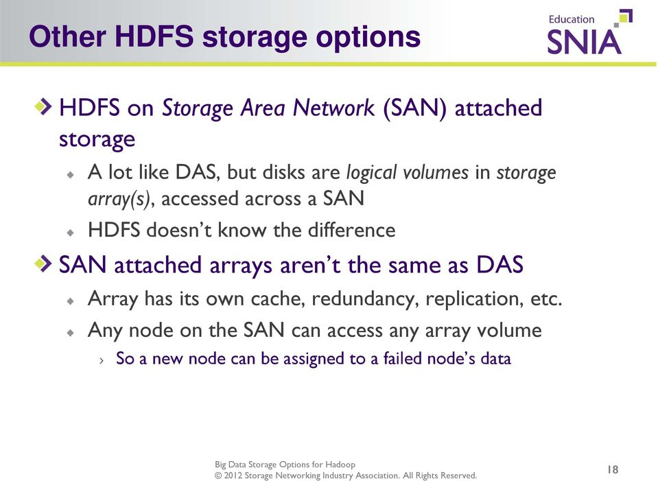 difference SAN attached arrays aren t the same as DAS Array has its own cache, redundancy,