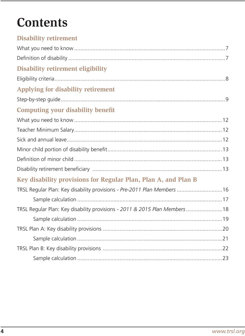 ..13 Disability retirement beneficiary...13 Key disability provisions for Regular Plan, Plan A, and Plan B TRSL Regular Plan: Key disability provisions - Pre-2011 Plan Members...16 Sample calculation.