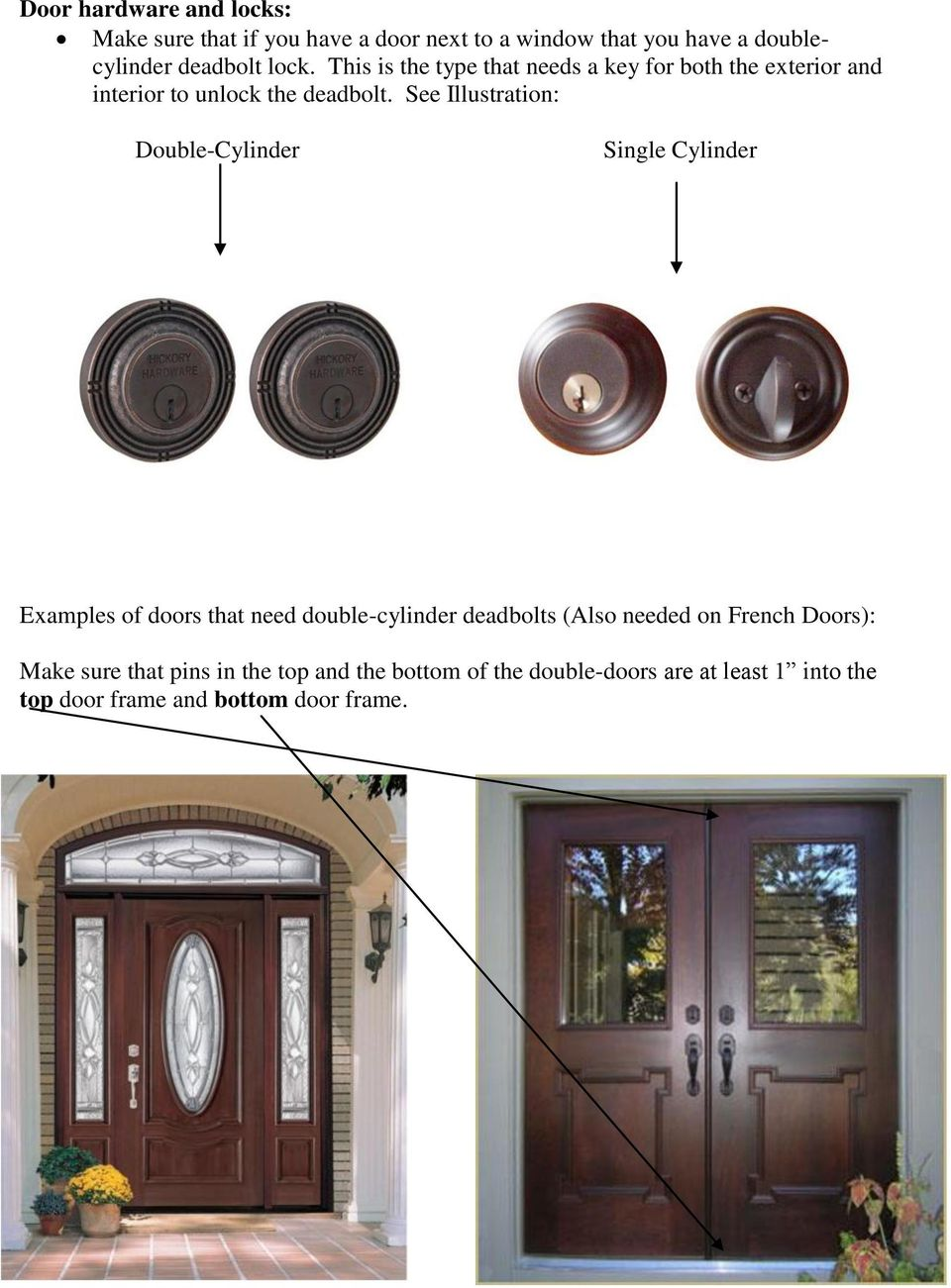 See Illustration: Double-Cylinder Single Cylinder Examples of doors that need double-cylinder deadbolts (Also needed on
