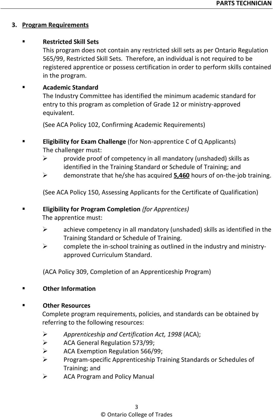 Academic Standard The Industry Committee has identified the minimum academic standard for entry to this program as completion of Grade 12 or ministry-approved equivalent.
