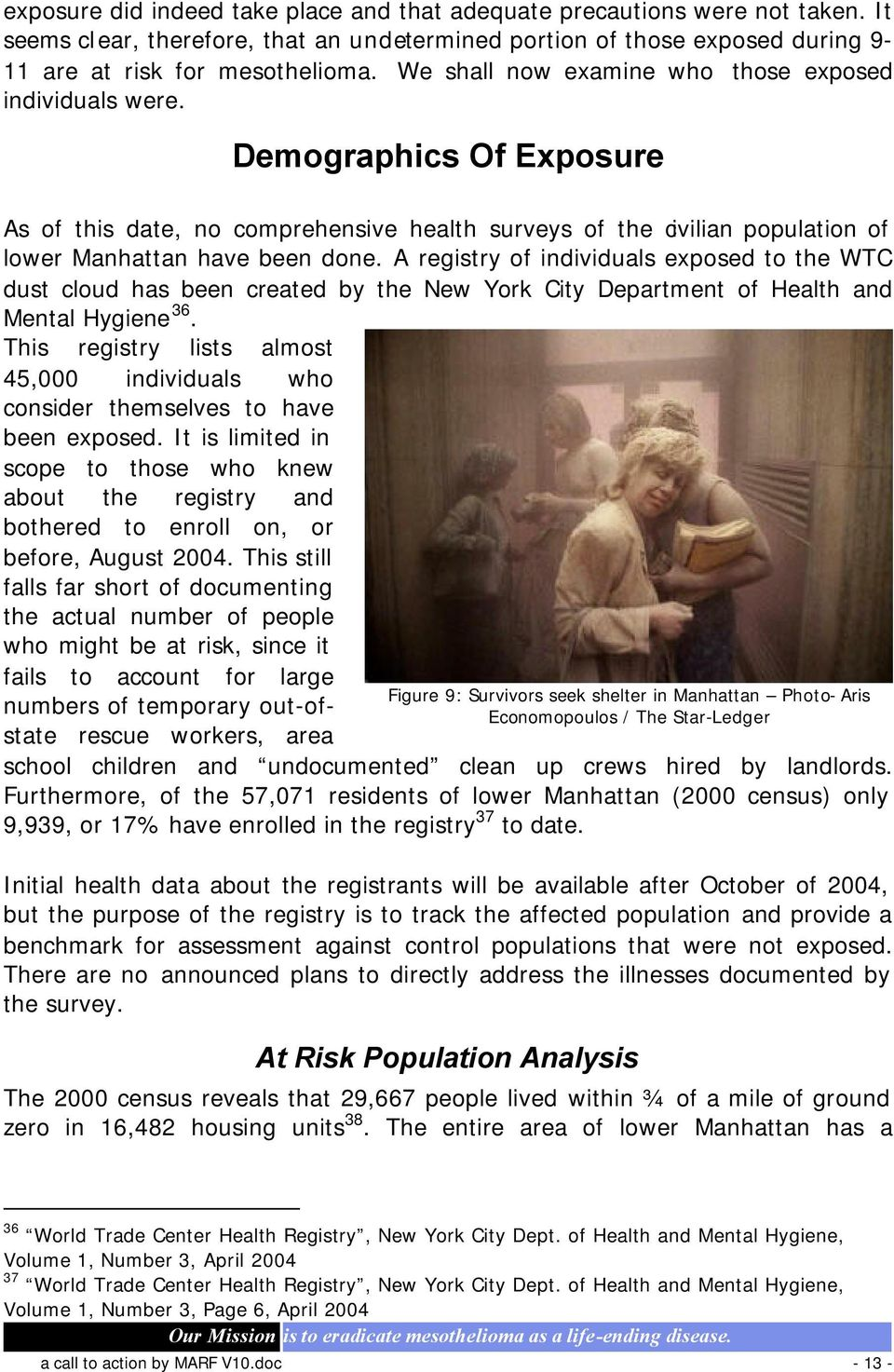 A registry of individuals exposed to the WTC dust cloud has been created by the New York City Department of Health and Mental Hygiene 36.