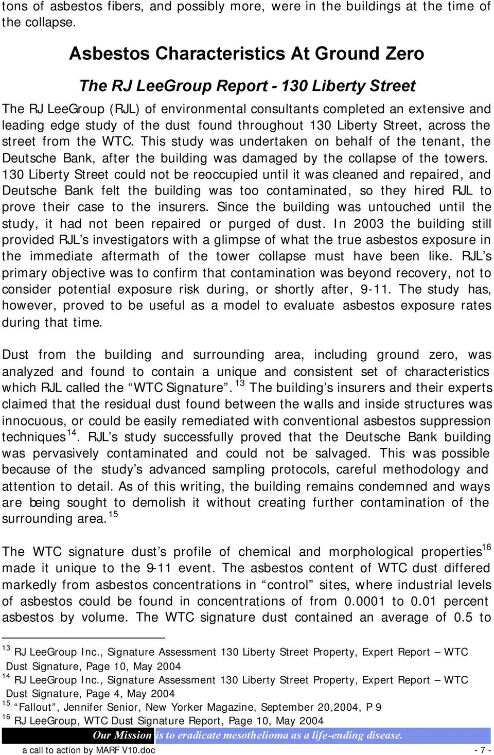 throughout 130 Liberty Street, across the street from the WTC. This study was undertaken on behalf of the tenant, the Deutsche Bank, after the building was damaged by the collapse of the towers.