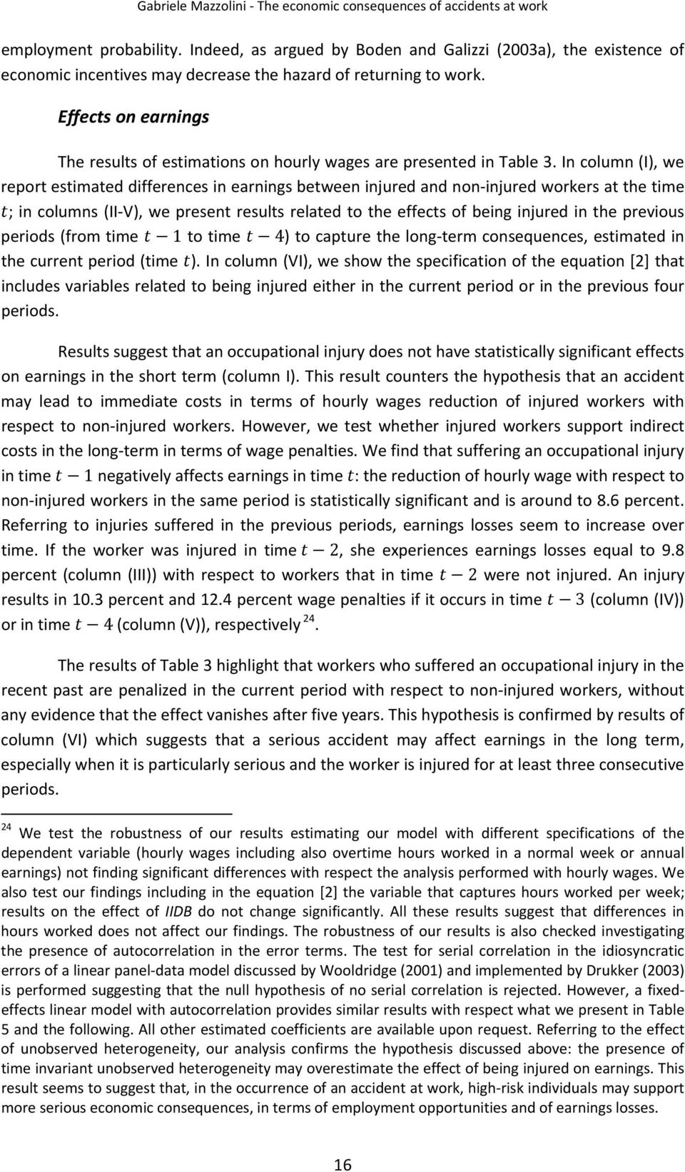 In column (I), we report estimated differences in earnings between injured and non injured workers at the time ; in columns (II V), we present results related to the effects of being injured in the