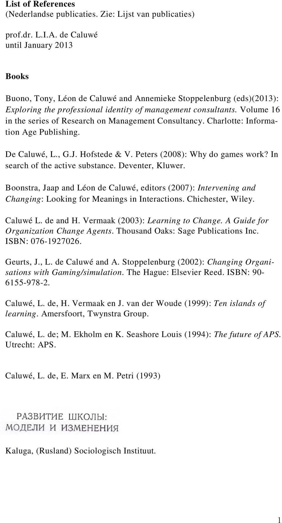 Volume 16 in the series of Research on Management Consultancy. Charlotte: Information Age Publishing. De Caluwé, L., G.J. Hofstede & V. Peters (2008): Why do games work?