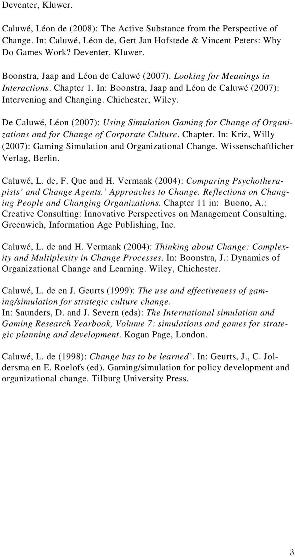 De Caluwé, Léon (2007): Using Simulation Gaming for Change of Organizations and for Change of Corporate Culture. Chapter. In: Kriz, Willy (2007): Gaming Simulation and Organizational Change.