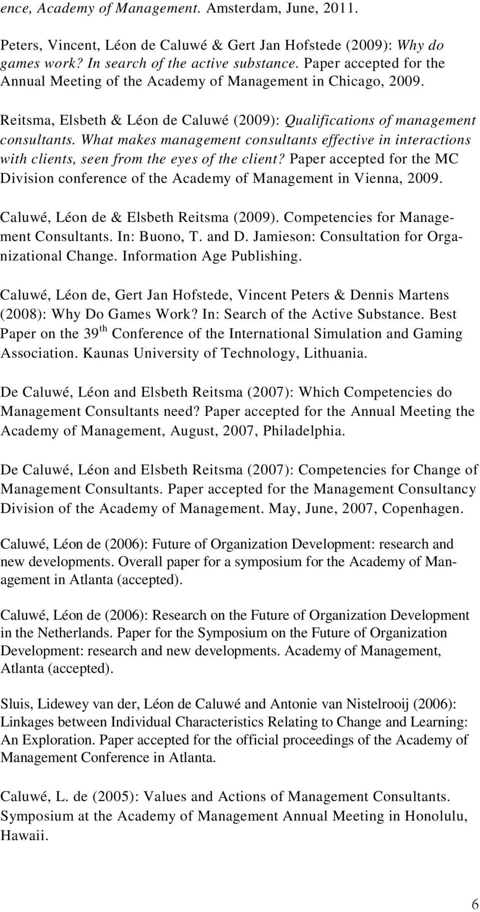 What makes management consultants effective in interactions with clients, seen from the eyes of the client? Paper accepted for the MC Division conference of the Academy of Management in Vienna, 2009.