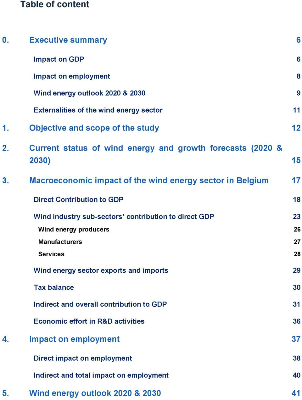 Macroeconomic impact of the wind 17 Direct Contribution to GDP 18 Wind industry sub-sectors contribution to direct GDP 23 Wind energy producers 26 Manufacturers 27 Services 28