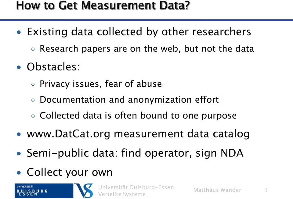 data Obstacles: Privacy issues, fear of abuse Documentation and anonymization effort