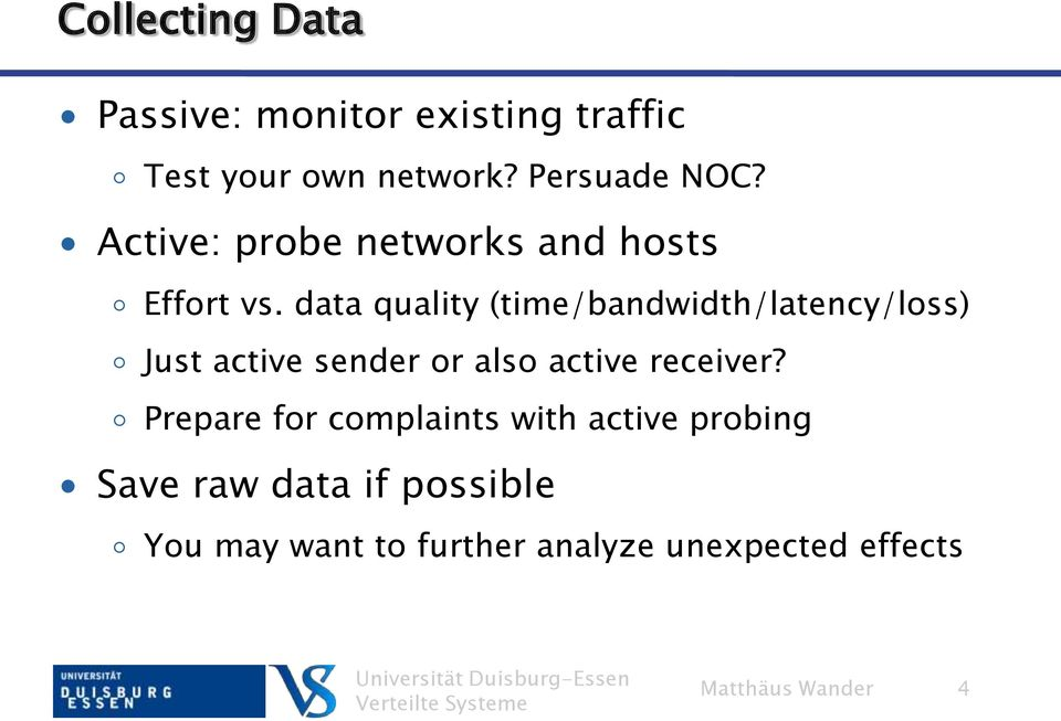 data quality (time/bandwidth/latency/loss) Just active sender or also active receiver?