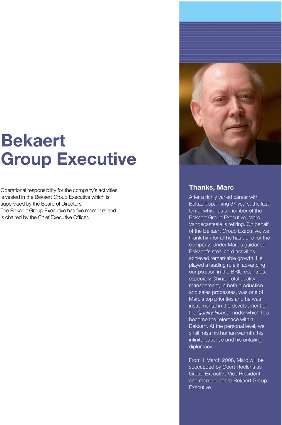 Thanks, Marc After a richly varied career with Bekaert spanning 37 years, the last ten of which as a member of the Bekaert Group Executive, Marc Vandecasteele is retiring.