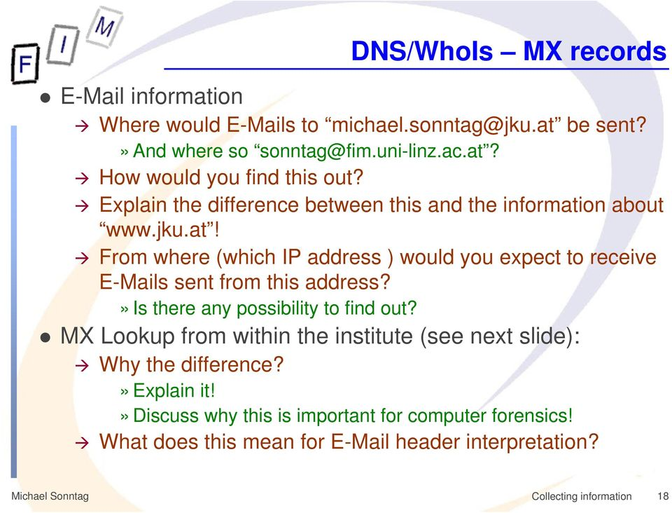 » Is there any possibility to find out? MX Lookup from within the institute (see next slide): Why the difference?» Explain it!