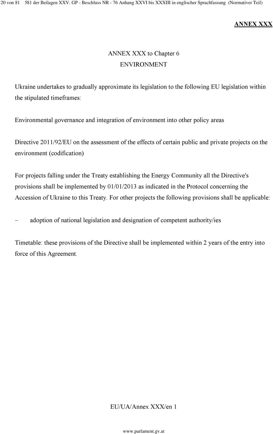 projects falling under the Treaty establishing the Energy Community all the Directive's provisions shall be implemented by 01/01/2013 as indicated in the Protocol concerning the Accession of Ukraine