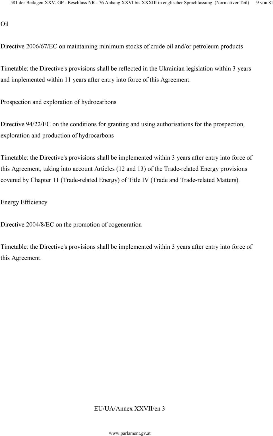 exploration and production of hydrocarbons Timetable: the Directive's provisions shall be implemented within 3 years after entry into force of this Agreement, taking into account Articles (12 and 13)