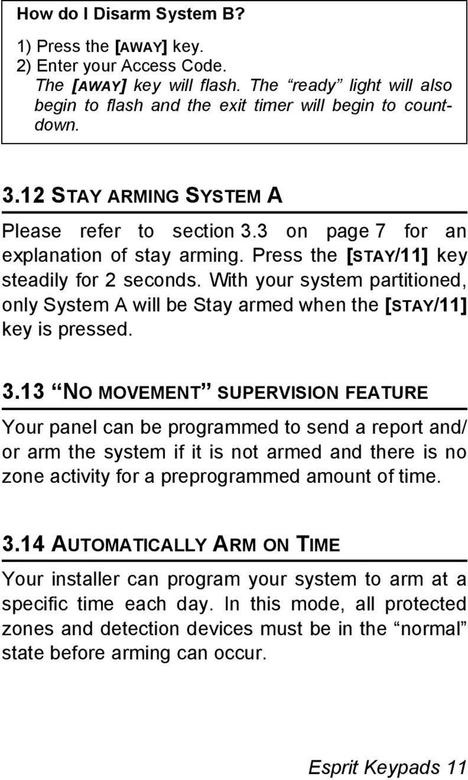 With your system partitioned, only System A will be Stay armed when the [STAY/11] key is pressed. 3.