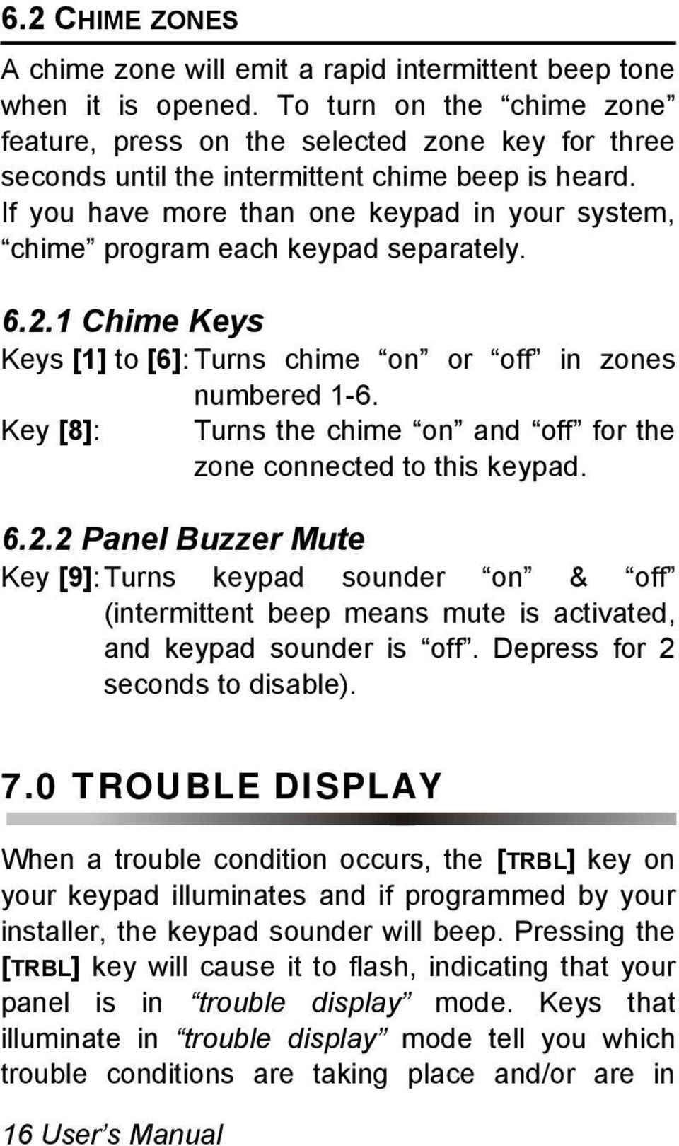 If you have more than one keypad in your system, chime program each keypad separately. 6.2.1 Chime Keys Keys [1] to [6]:Turns chime on or off in zones numbered 1-6.