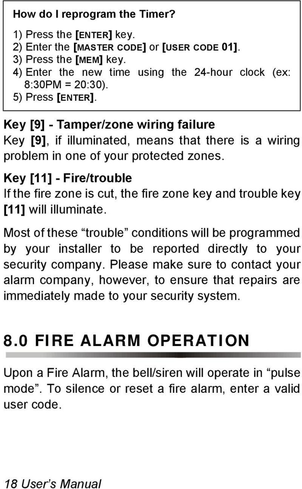 Key [11] - Fire/trouble If the fire zone is cut, the fire zone key and trouble key [11] will illuminate.