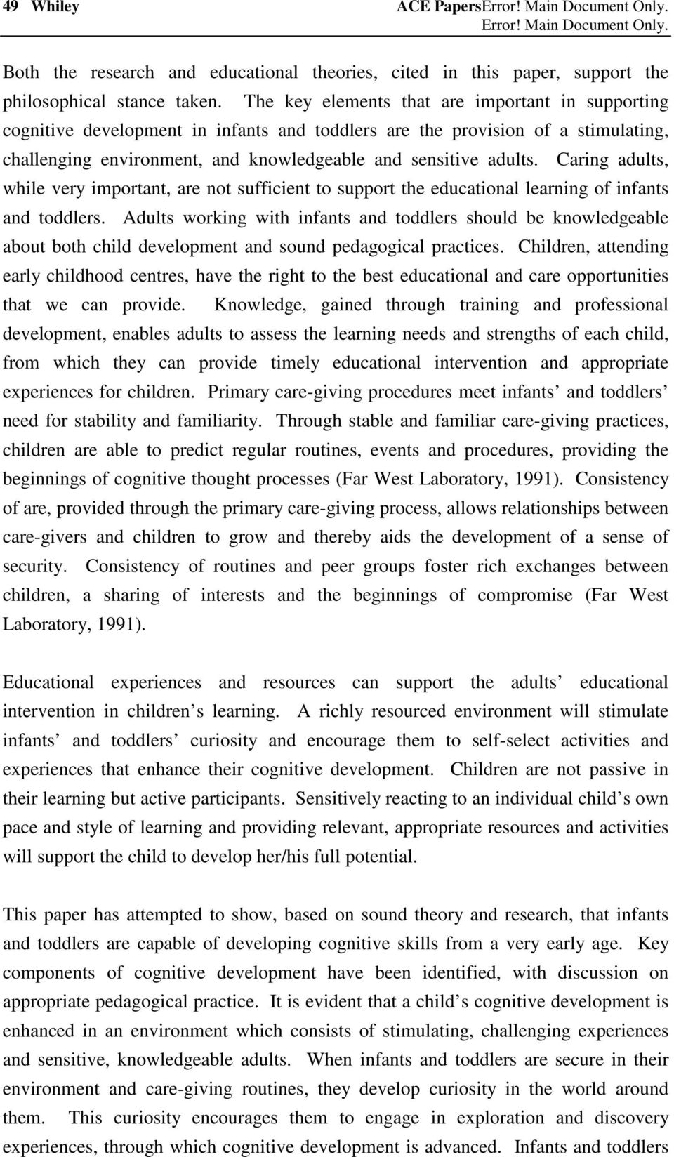 Caring adults, while very important, are not sufficient to support the educational learning of infants and toddlers.