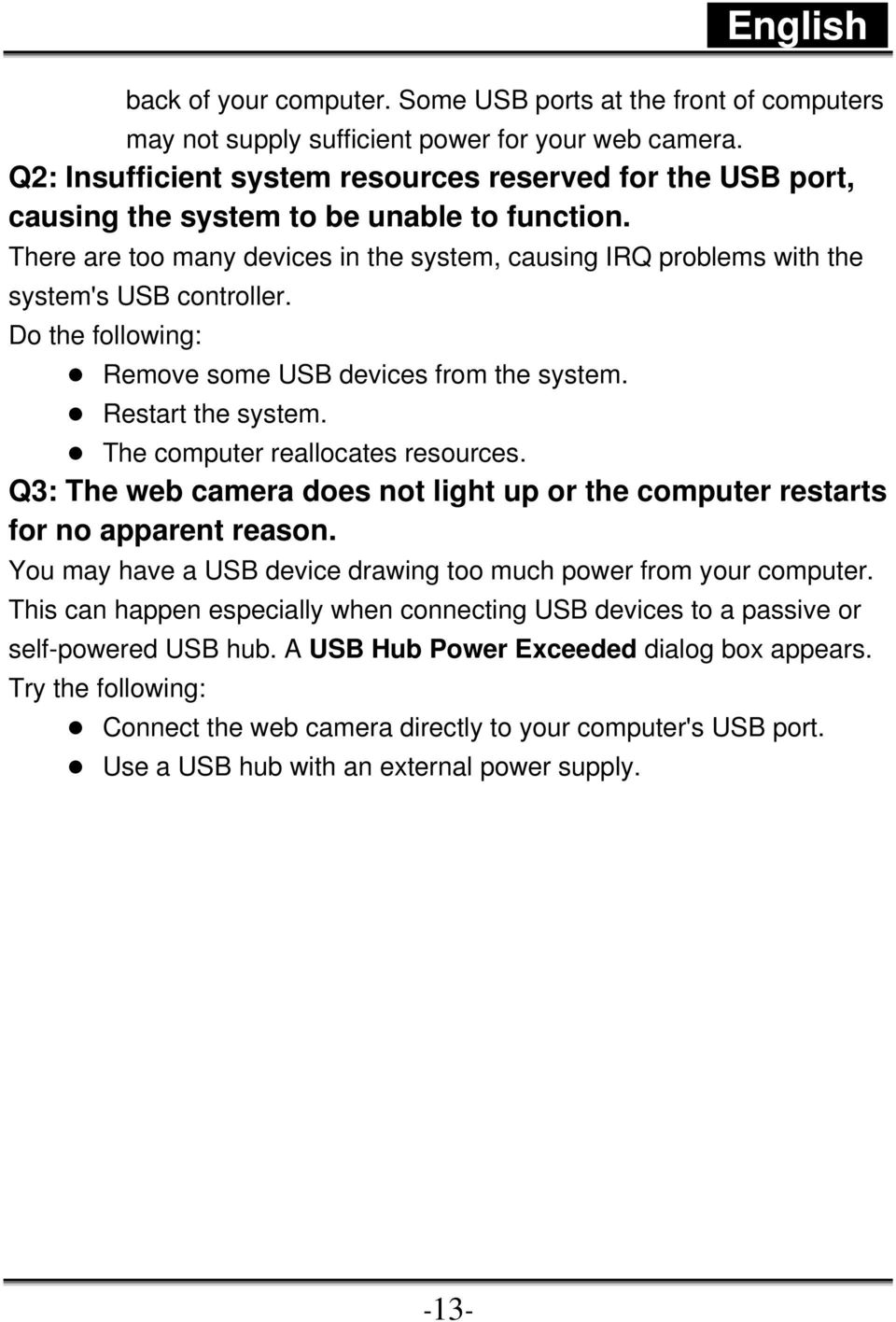 There are too many devices in the system, causing IRQ problems with the system's USB controller. Do the following: Remove some USB devices from the system. Restart the system.