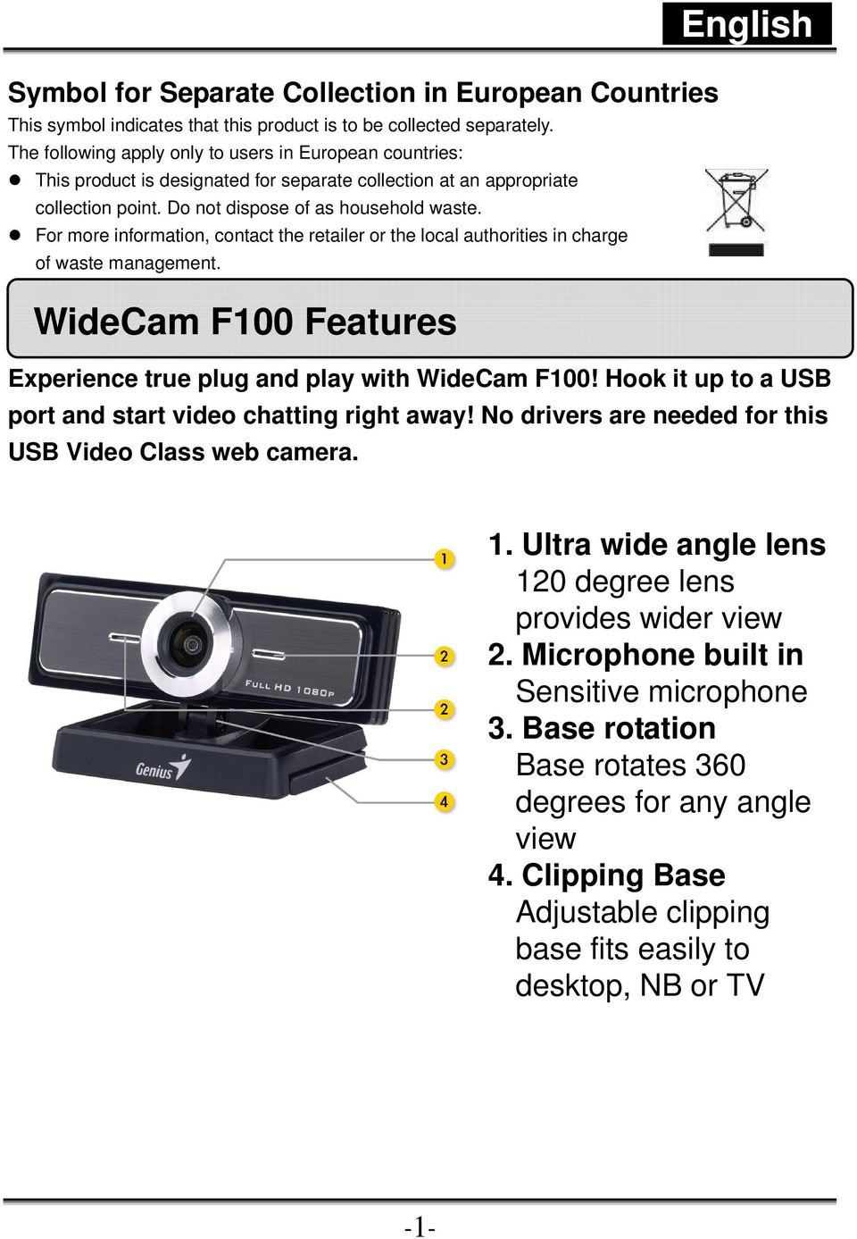 For more information, contact the retailer or the local authorities in charge of waste management. WideCam F100 Features English Experience true plug and play with WideCam F100!