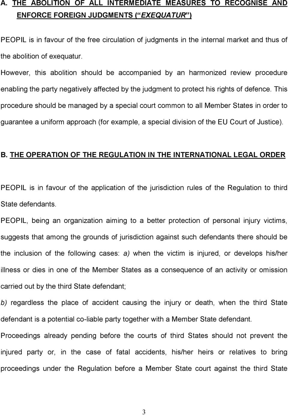 This procedure should be managed by a special court common to all Member States in order to guarantee a uniform approach (for example, a special division of the EU Court of Justice). B.