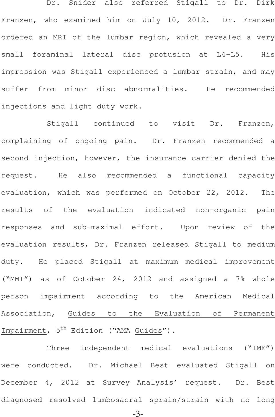 Franzen, complaining of ongoing pain. Dr. Franzen recommended a second injection, however, the insurance carrier denied the request.