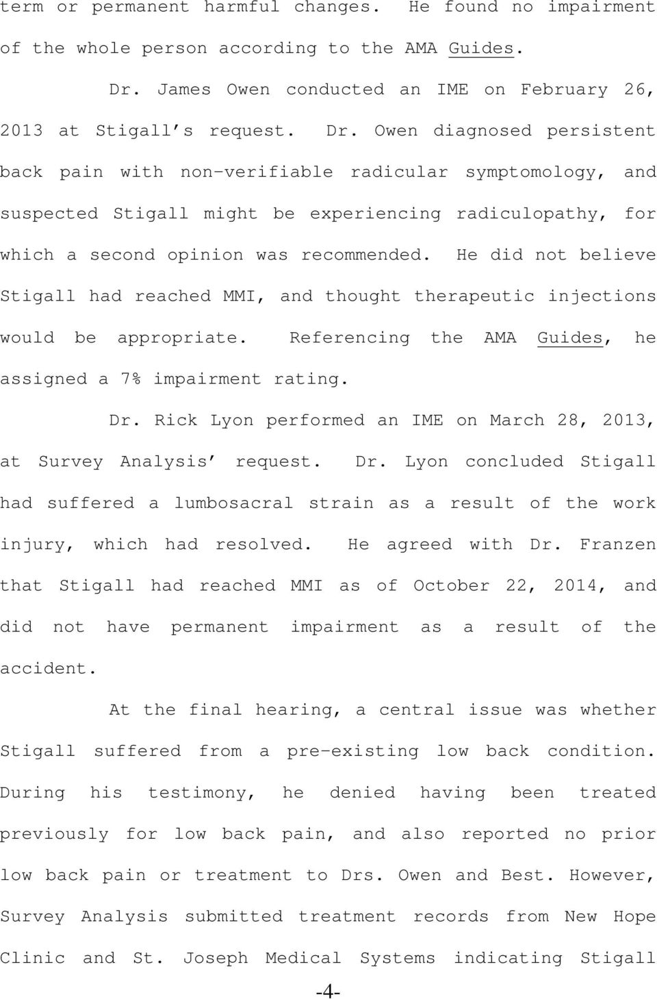 Owen diagnosed persistent back pain with non-verifiable radicular symptomology, and suspected Stigall might be experiencing radiculopathy, for which a second opinion was recommended.
