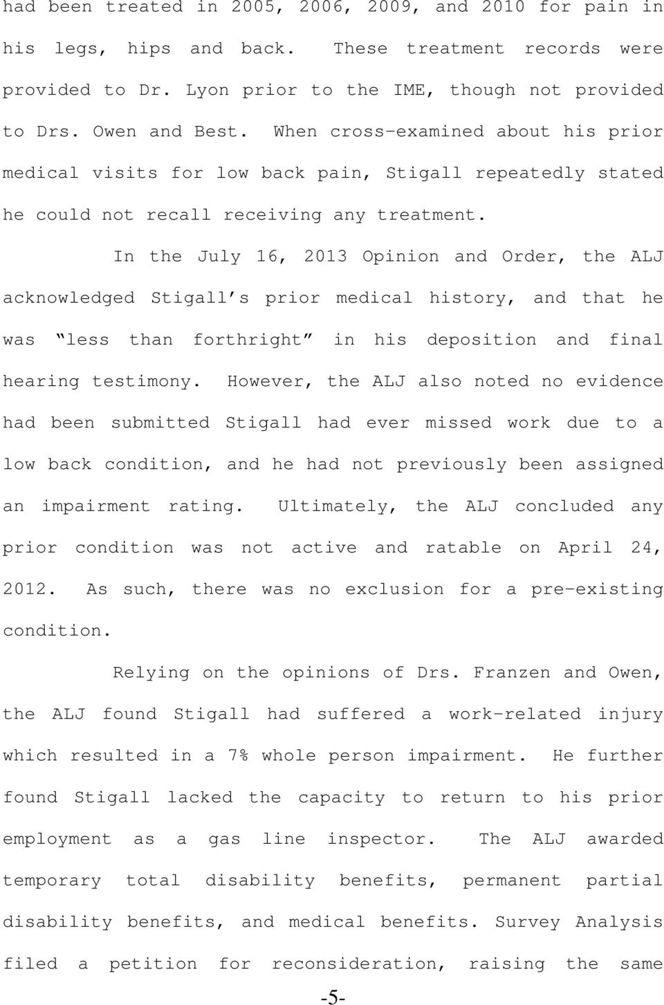 In the July 16, 2013 Opinion and Order, the ALJ acknowledged Stigall s prior medical history, and that he was less than forthright in his deposition and final hearing testimony.