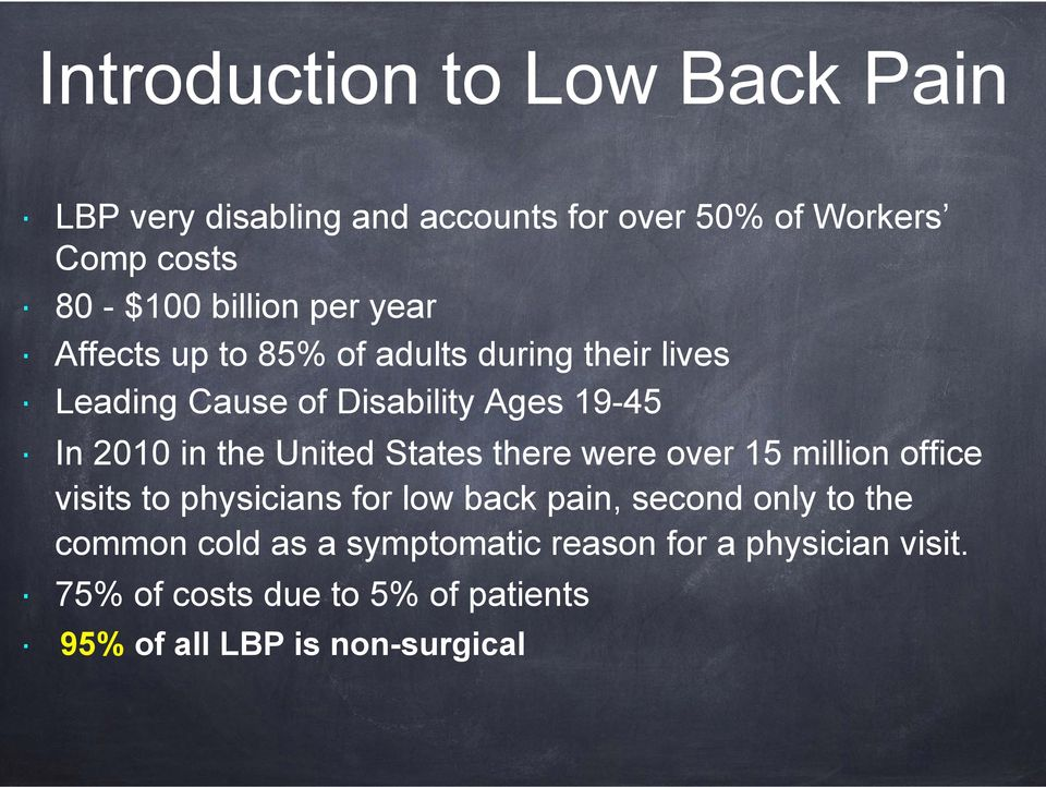 the United States there were over 15 million office visits to physicians for low back pain, second only to the