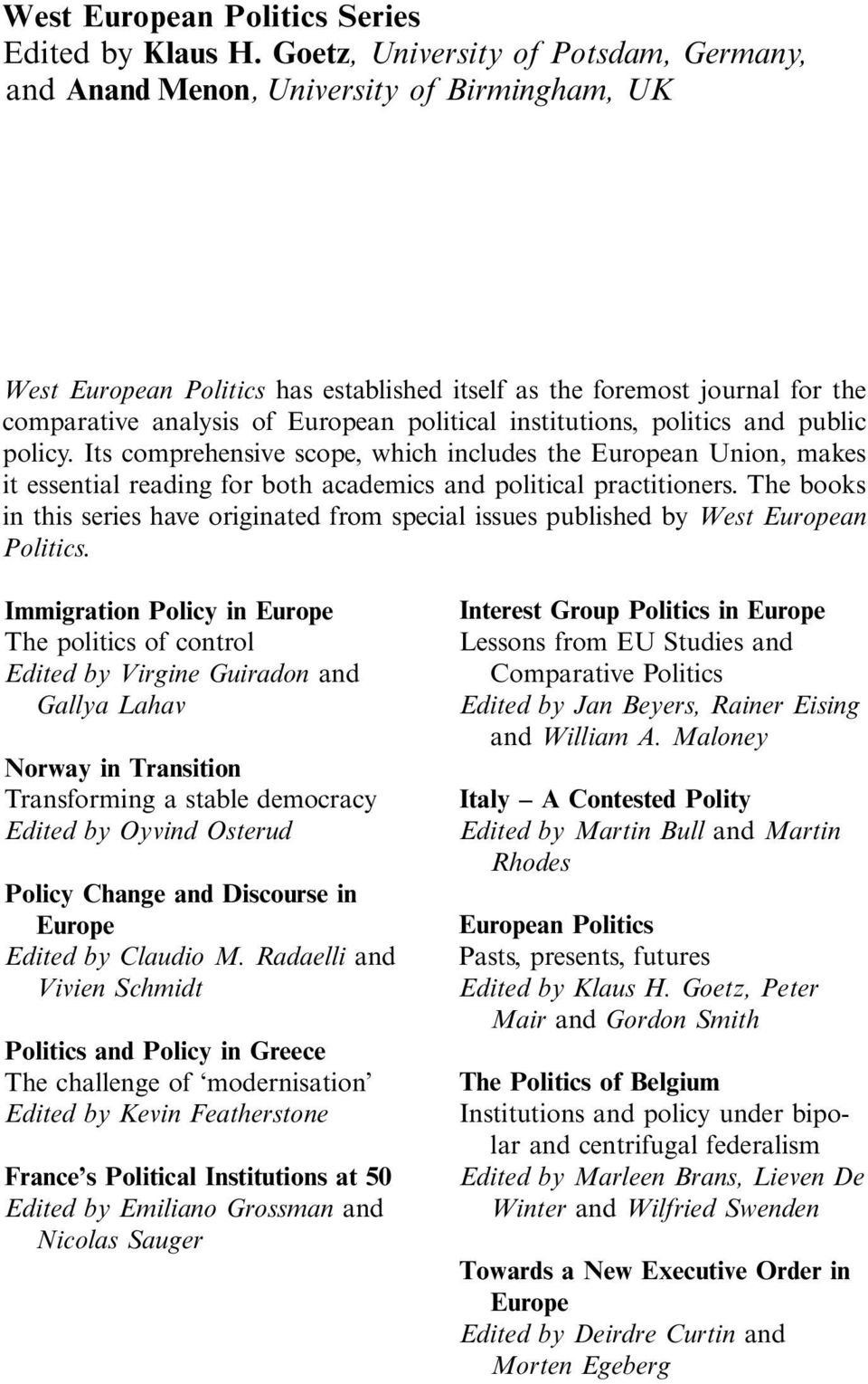 political institutions, politics and public policy. Its comprehensive scope, which includes the European Union, makes it essential reading for both academics and political practitioners.