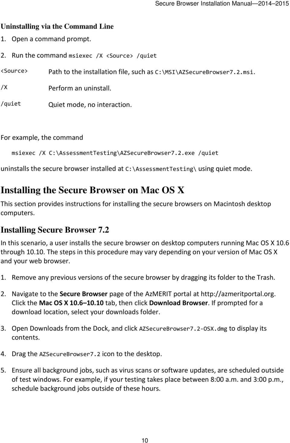 exe /quiet uninstalls the secure browser installed at C:\AssessmentTesting\ using quiet mode.