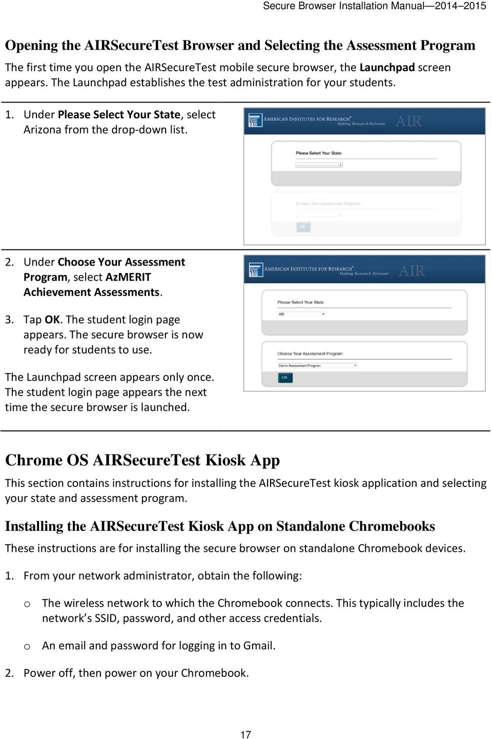 Under Choose Your Assessment Program, select AzMERIT Achievement Assessments. 3. Tap OK. The student login page appears. The secure browser is now ready for students to use.