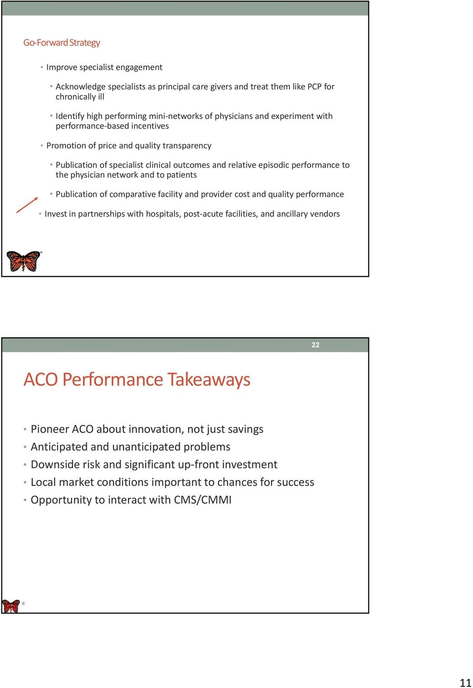 patients Publication of comparative facility and provider cost and quality performance Invest in partnerships with hospitals, post-acute facilities, and ancillary vendors 22 ACO Performance Takeaways