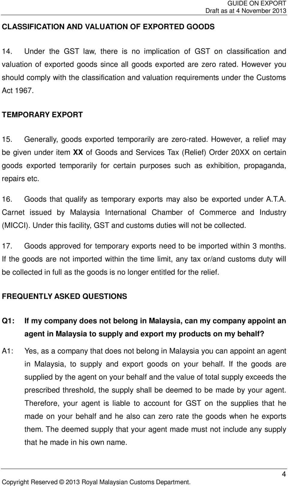 However you should comply with the classification and valuation requirements under the Customs Act 1967. TEMPORARY EXPORT 15. Generally, goods exported temporarily are zero-rated.