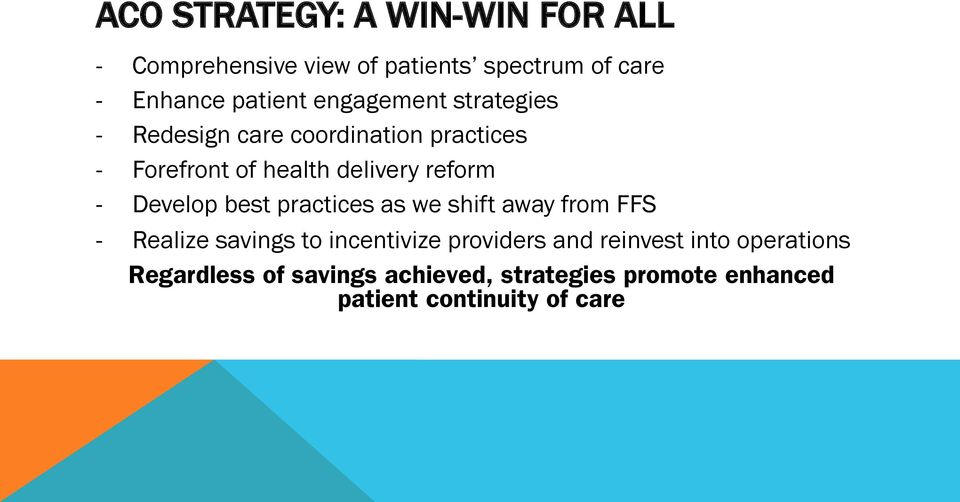 Develop best practices as we shift away from FFS - Realize savings to incentivize providers and