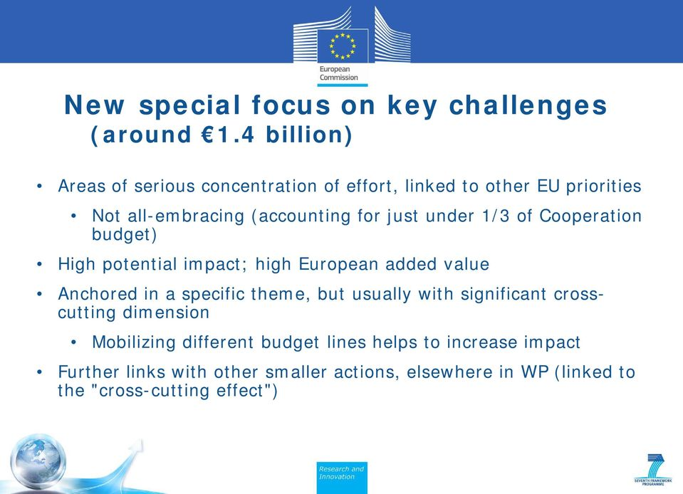 under 1/3 of Cooperation budget) High potential impact; high European added value Anchored in a specific theme, but