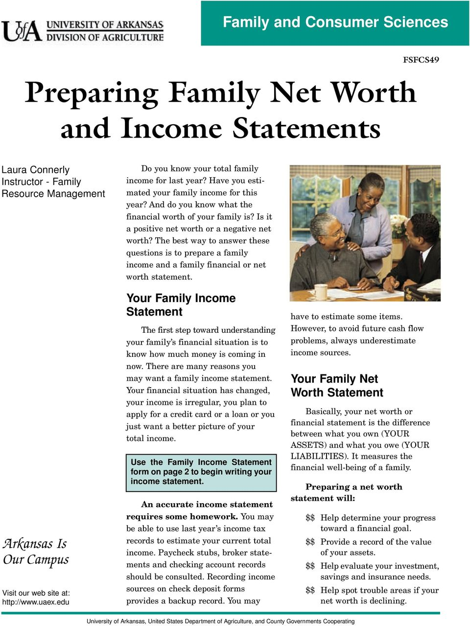 Is it a positive net worth or a negative net worth? The best way to answer these questions is to prepare a family income and a family financial or net worth statement.
