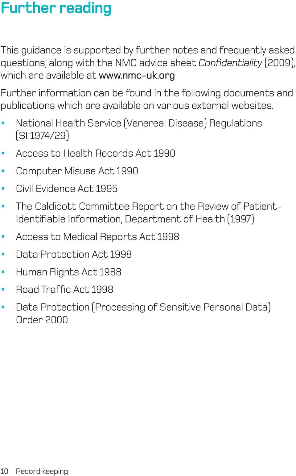 National Health Service (Venereal Disease) Regulations (SI 1974/29) Access to Health Records Act 1990 Computer Misuse Act 1990 Civil Evidence Act 1995 The Caldicott Committee Report on the