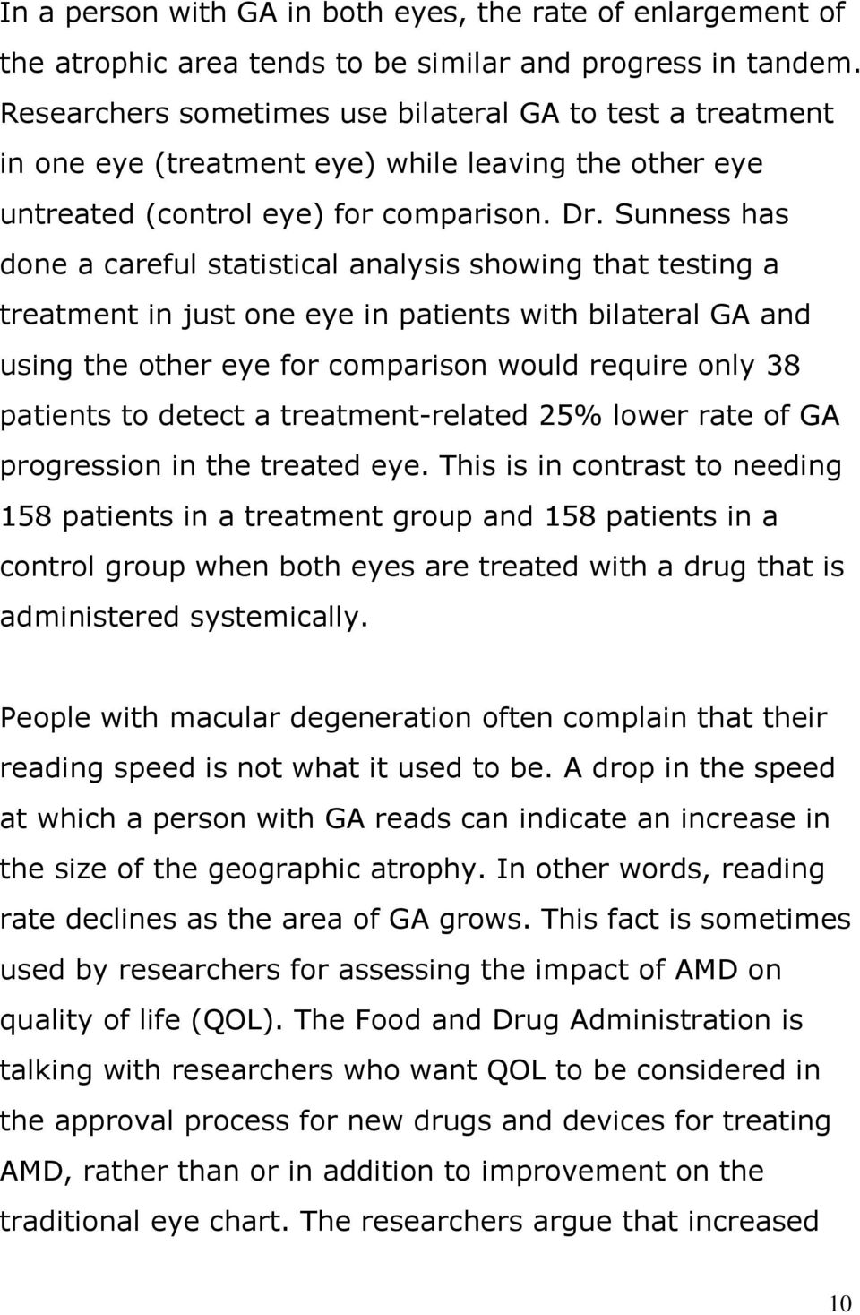 Sunness has done a careful statistical analysis showing that testing a treatment in just one eye in patients with bilateral GA and using the other eye for comparison would require only 38 patients to