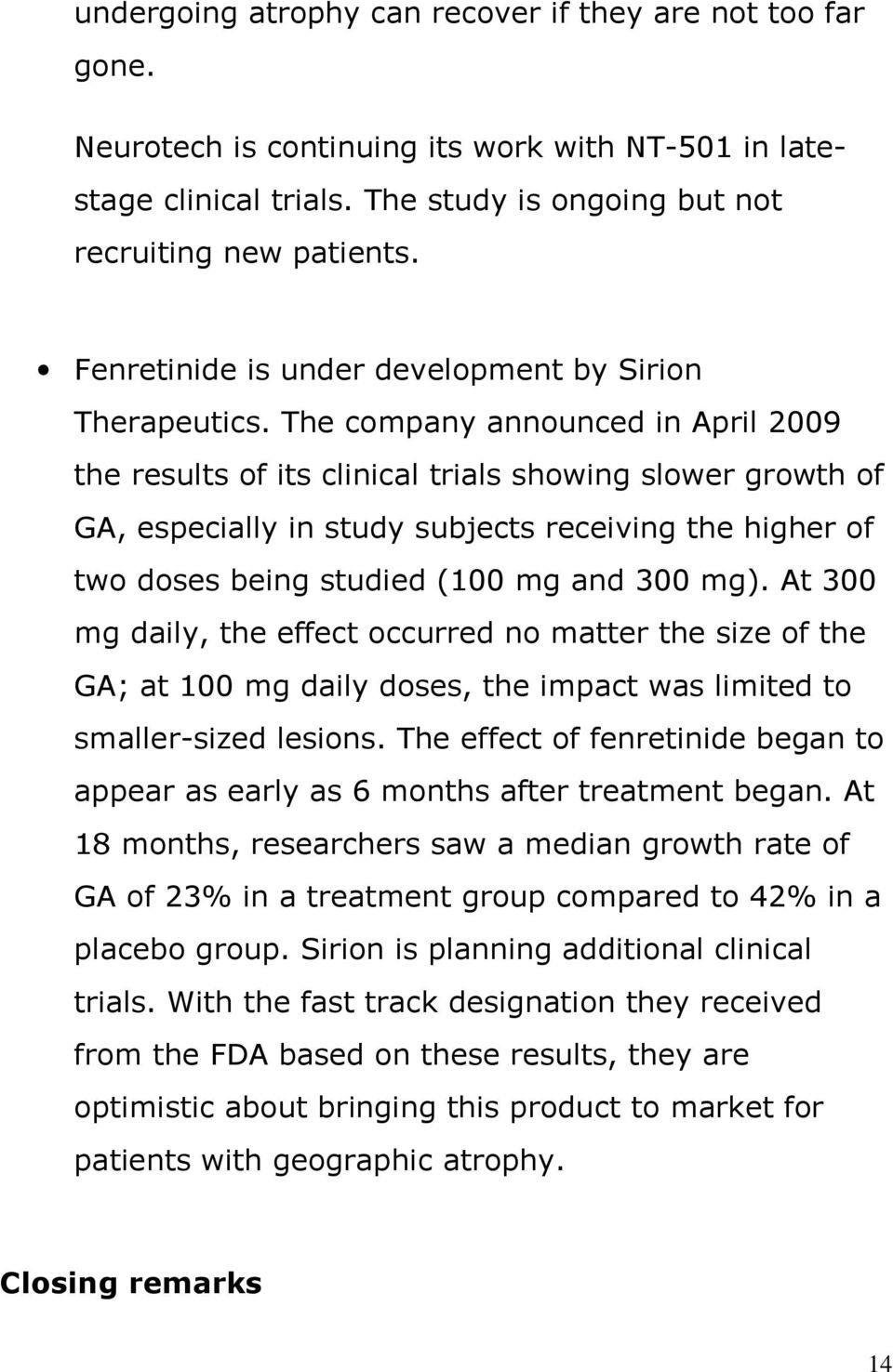 The company announced in April 2009 the results of its clinical trials showing slower growth of GA, especially in study subjects receiving the higher of two doses being studied (100 mg and 300 mg).