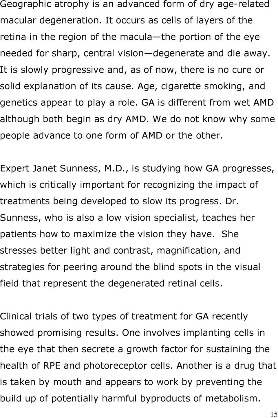It is slowly progressive and, as of now, there is no cure or solid explanation of its cause. Age, cigarette smoking, and genetics appear to play a role.