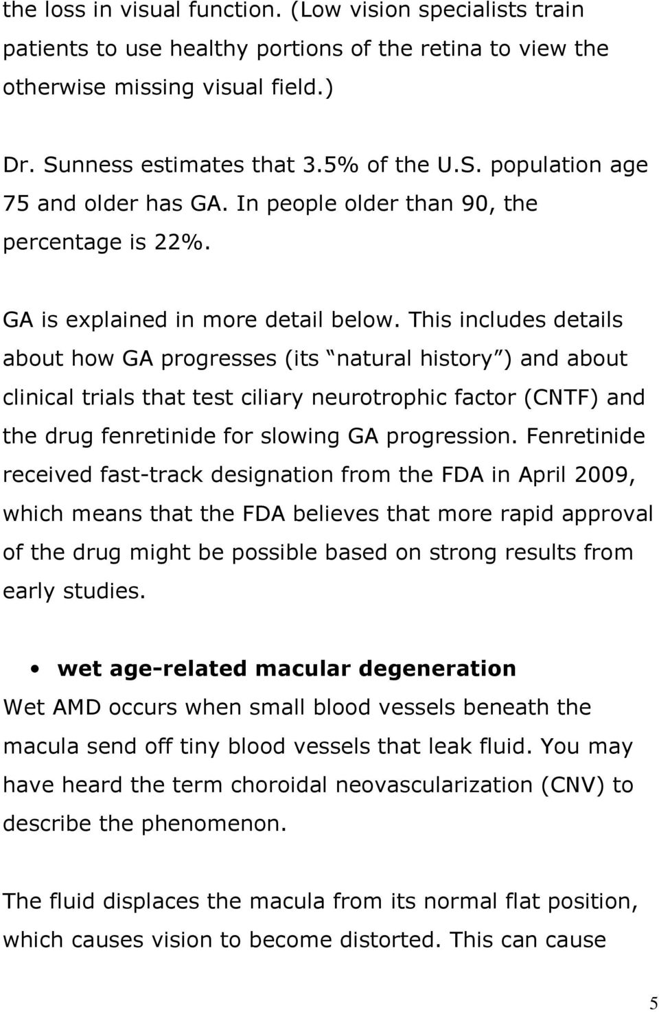 This includes details about how GA progresses (its natural history ) and about clinical trials that test ciliary neurotrophic factor (CNTF) and the drug fenretinide for slowing GA progression.
