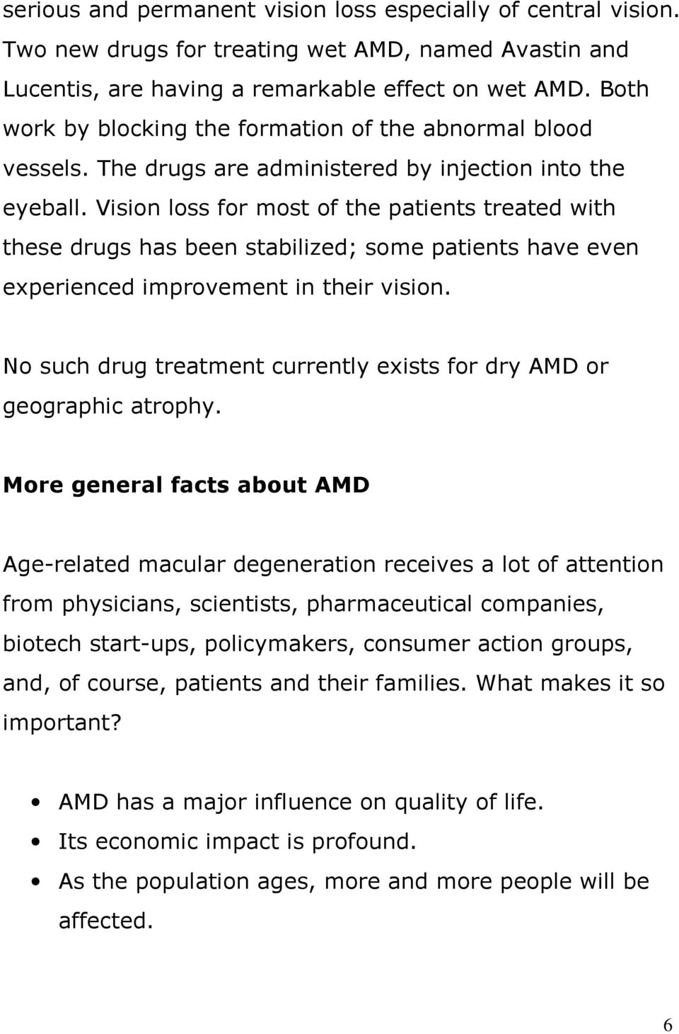 Vision loss for most of the patients treated with these drugs has been stabilized; some patients have even experienced improvement in their vision.